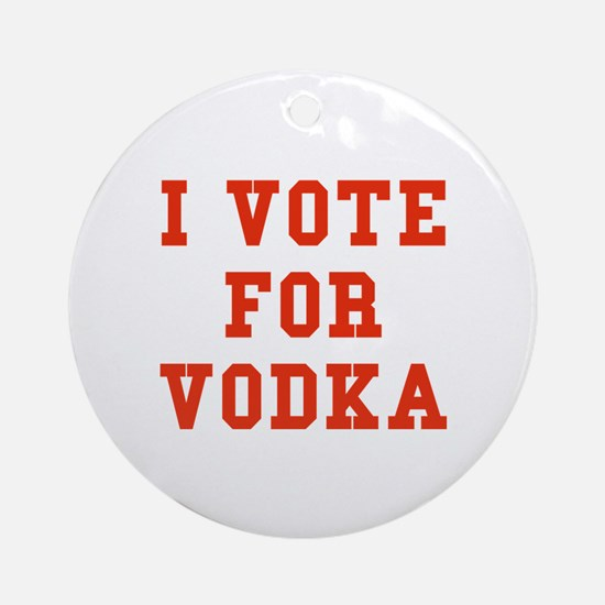 I Vote For Vodka Ornament (Round)