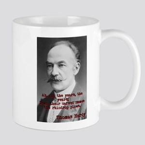 Ah No The Years - Thomas Hardy 11 oz Ceramic Mug