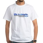 Life is Simple White T-Shirt