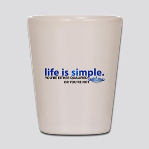 Life is Simple Shot Glass