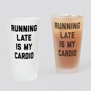 Running Late Is My Cardio Drinking Glass