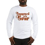 Supposed to be Sour Long Sleeve T-Shirt