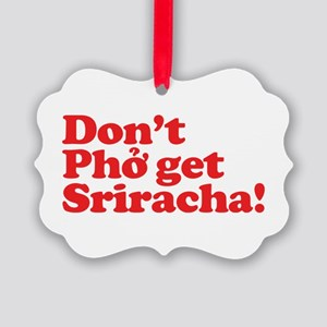 Dont Pho get Sriracha! Picture Ornament