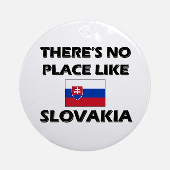There Is No Place Like Slovakia Ornament (Round)