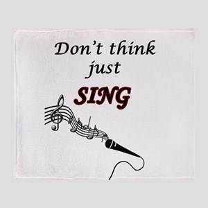 Dont Think Just Sing Throw Blanket