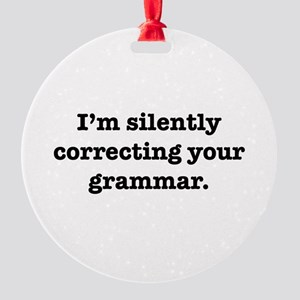 I'm Silently Correcting Your Grammar Round Ornamen
