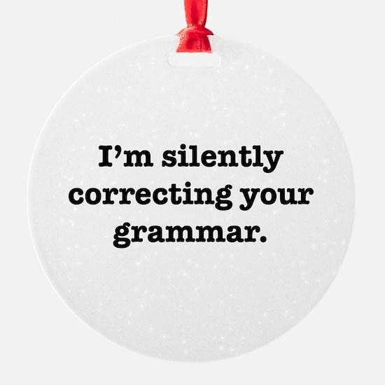 I'm Silently Correcting Your Grammar Round Ornamen