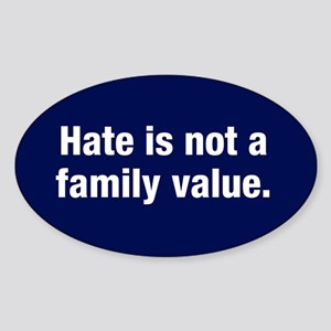 Hate Is Not A Family Value Sticker (oval)