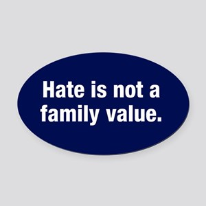 Hate Is Not A Family Value Oval Car Magnet