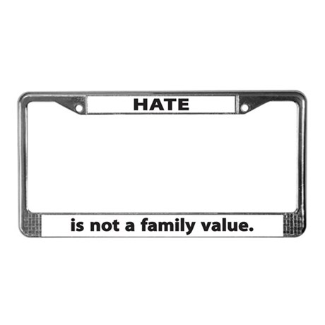 hate is not a family value license plate frame by gearamerica. Black Bedroom Furniture Sets. Home Design Ideas