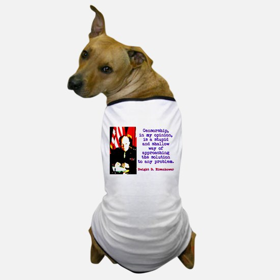 Censorship In My Opinion - Dwight Eisenhower Dog T
