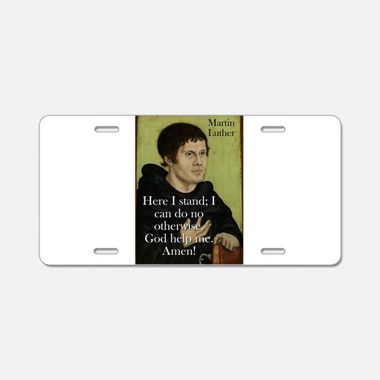 Here I Stand - Martin Luther Aluminum License Plat