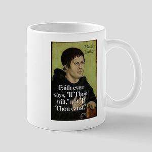 Faith Ever Says - Martin Luther 11 oz Ceramic Mug