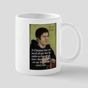 A Christian Has No Need - Martin Luther 11 oz Cera