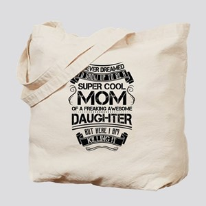 Super Cool Mom Of A Freaking Awesome Daughter Tote