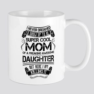 Super Cool Mom Of A Freaking Awesome Daughter Mugs