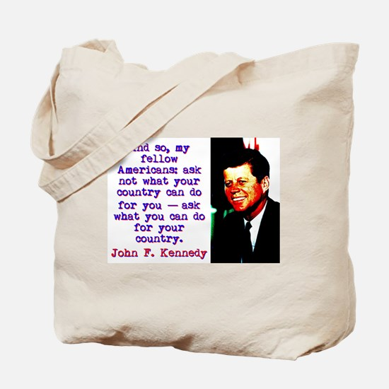And So My Fellow Americans - John Kennedy Tote Bag