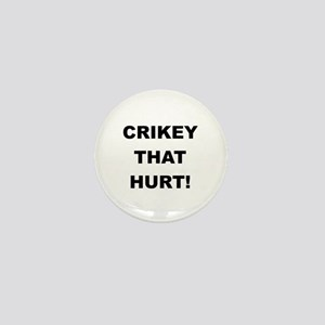 Crikey That Hurt Mini Button