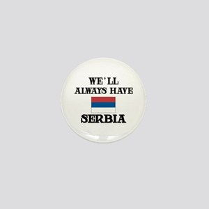 We Will Always Have Serbia Mini Button