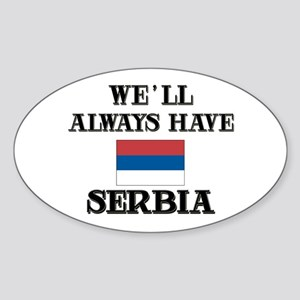 We Will Always Have Serbia Oval Sticker