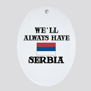 We Will Always Have Serbia Oval Ornament