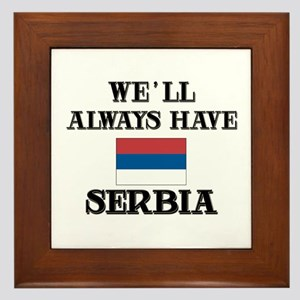 We Will Always Have Serbia Framed Tile