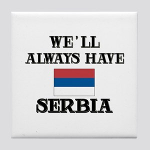 We Will Always Have Serbia Tile Coaster