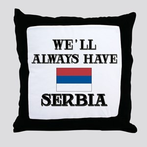 We Will Always Have Serbia Throw Pillow
