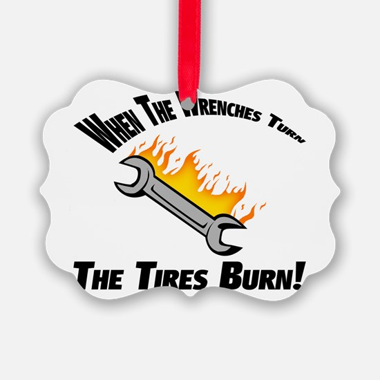 When The Wrenches Turn The Tires Burn Ornament