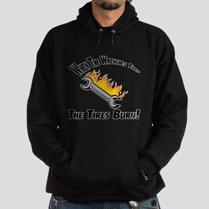 When The Wrenches Turn The Tires Burn Hoodie (dark