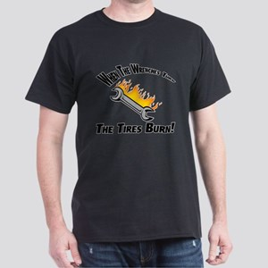 When The Wrenches Turn The Tires Burn Dark T-Shirt