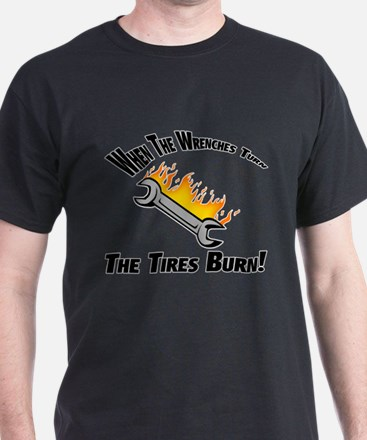 When The Wrenches Turn The Tires Burn T-Shirt