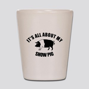 Its All About My Show Pig Shot Glass