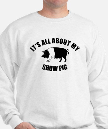 Its All About My Show Pig Sweatshirt