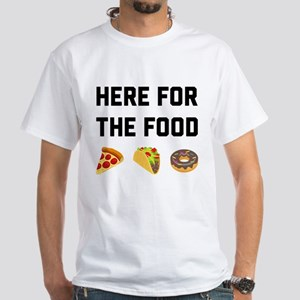 Here for the Food White T-Shirt