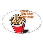 fries with that.png Sticker (Oval 50 pk)