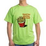 fries with that.png Green T-Shirt