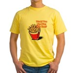 fries with that.png Yellow T-Shirt