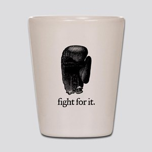 Fight For It Shot Glass