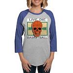 Live Die Basketball Womens Baseball Tee