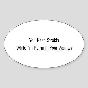 You Keep Strokin Sticker (Oval)