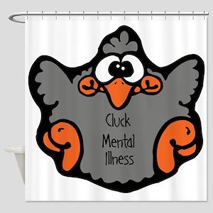 3-cluck-mental-illness Shower Curtain