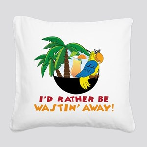 I'd Rather Be Wastin' Away Square Canvas Pillow