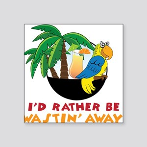 "I'd Rather Be Wastin' Away Square Sticker 3"" x 3"""