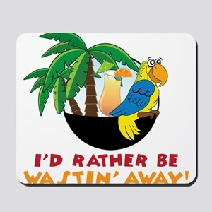 I'd Rather Be Wastin' Away Mousepad