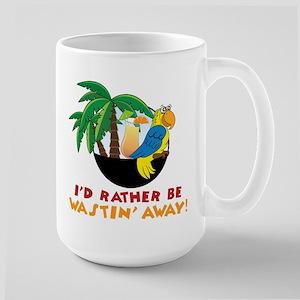 I'd Rather Be Wastin' Away Large Mug