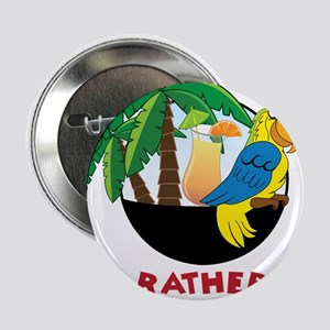 """I'd Rather Be Wastin' Away 2.25"""" Button"""