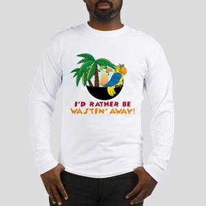 I'd Rather Be Wastin' Away Long Sleeve T-Shirt