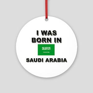 I Was Born In Saudi Arabia Ornament (Round)