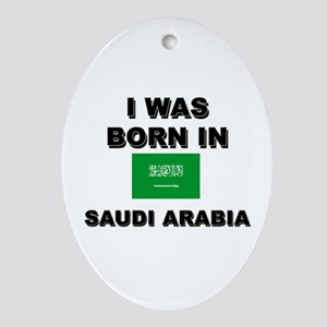 I Was Born In Saudi Arabia Oval Ornament